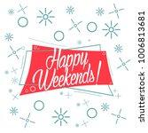 happy weekends  beautiful... | Shutterstock .eps vector #1006813681