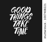 good things take time... | Shutterstock .eps vector #1007408221