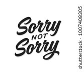 sorry not sorry t shirt... | Shutterstock .eps vector #1007408305