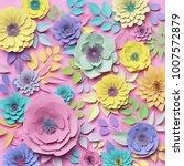 3d rendering  paper art flowers ... | Shutterstock . vector #1007572879