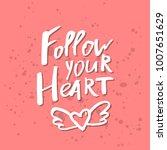 follow your heart  ... | Shutterstock .eps vector #1007651629