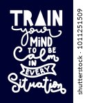 hand lettering train your mind... | Shutterstock .eps vector #1011251509