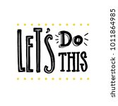 let's do this. motivational... | Shutterstock .eps vector #1011864985