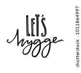 let's hygge. inspirational... | Shutterstock .eps vector #1011864997