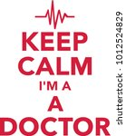 keep calm i am a doctor with... | Shutterstock .eps vector #1012524829