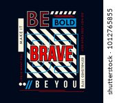 be brave be bold be you... | Shutterstock .eps vector #1012765855