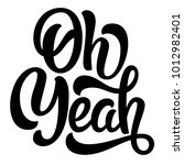 oh yeah hand lettering  custom...   Shutterstock .eps vector #1012982401