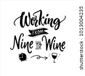working from nine to wine.... | Shutterstock .eps vector #1013004235