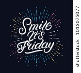 smile its friday hand written... | Shutterstock .eps vector #1013075077