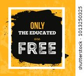 vector quote. only educated are ... | Shutterstock .eps vector #1013250325
