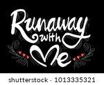 runaway with me. hand lettering ... | Shutterstock .eps vector #1013335321
