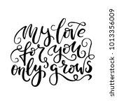 my love only grows. hand drawn... | Shutterstock .eps vector #1013356009