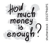 how much money is enough ... | Shutterstock .eps vector #1013796691
