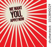 we want you  apply now poster... | Shutterstock .eps vector #1013840029