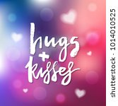 hugs and kisses   calligraphy... | Shutterstock .eps vector #1014010525