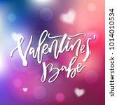 valentines babe   calligraphy... | Shutterstock .eps vector #1014010534