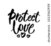 protect love. romatic slogan... | Shutterstock .eps vector #1015562959