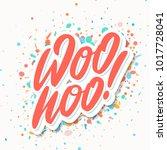 woo hoo  vector lettering. | Shutterstock .eps vector #1017728041