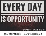 every day is opportunity don't... | Shutterstock . vector #1019208895