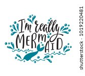 i'm really mermaid. handwritten ... | Shutterstock .eps vector #1019220481
