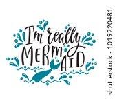 i'm really mermaid. handwritten ... | Shutterstock .eps vector #1019220481