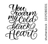 you warm my cold black heart... | Shutterstock .eps vector #1019280331