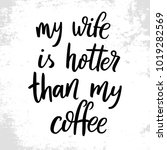 my wife is hotter than my coffee | Shutterstock .eps vector #1019282569