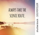 Small photo of Quote - Always take the scenic route