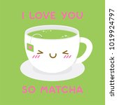 cute green tea cup cartoon... | Shutterstock .eps vector #1019924797