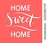 home sweet home   lettering... | Shutterstock .eps vector #1020283729