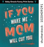 'if you wake me mom will cut... | Shutterstock .eps vector #1020409291