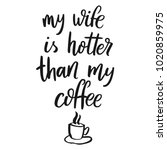 my wife is hotter than my... | Shutterstock .eps vector #1020859975