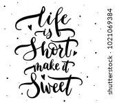 life is short make it sweet  ... | Shutterstock .eps vector #1021069384