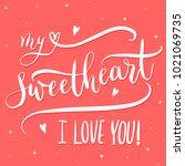 my sweetheart i love you  ... | Shutterstock .eps vector #1021069735