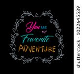 you are my favorite adventure. ... | Shutterstock .eps vector #1022645539