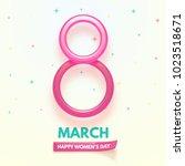 8 march. international women's... | Shutterstock .eps vector #1023518671