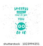 success doesn't come to you ... | Shutterstock .eps vector #1023994351