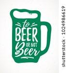to beer or not to beer funny... | Shutterstock .eps vector #1024986619