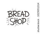 bread shop. lettering. hand... | Shutterstock .eps vector #1025051314
