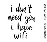 i don't need you  i have wifi.... | Shutterstock .eps vector #1025093155