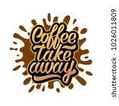 coffee take away lettering on... | Shutterstock .eps vector #1026011809
