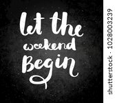 let the weekend begin. hand... | Shutterstock .eps vector #1028003239