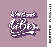 """weekend vibes"" lettering...   Shutterstock .eps vector #1030388311"