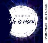 he is risen  he is not here....   Shutterstock .eps vector #1031476831