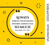 Vectors quote.  Always  forgive your enemies;  nothing annoys them so much. Oscar Wilde ( 1854 - 1900 )