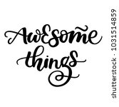 awesome things hand lettering | Shutterstock .eps vector #1031514859