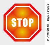 sign stop  road sign... | Shutterstock .eps vector #1031614081