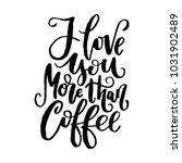 i love you more than coffee.... | Shutterstock .eps vector #1031902489