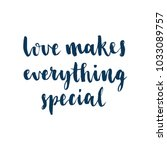 love makes everything special.... | Shutterstock .eps vector #1033089757