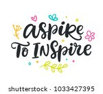aspire to inspire. brush hand... | Shutterstock .eps vector #1033427395